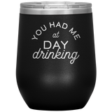 You Had Me At Day Drinking Wine TumblerYou Had Me At Day Drinking Wine Tumbler - HoMade Studio