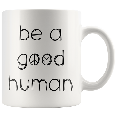 Be A Good Human Coffee Mug