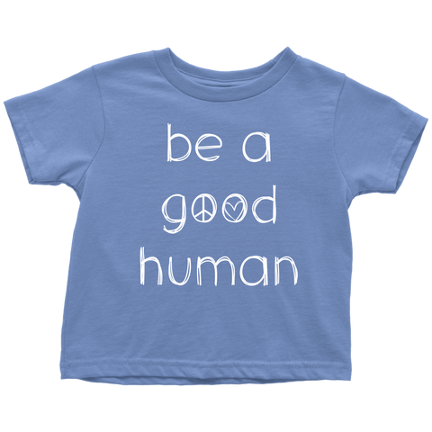 Be A Good Human Toddler T-Shirt