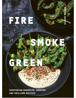 Book : Fire , Smoke , Green- Vegetarian Barbecue , Smoking and Grill