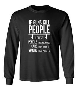 If Guns Kill People Funny 2ND Amendment Unisex Long Sleeve T Shirt