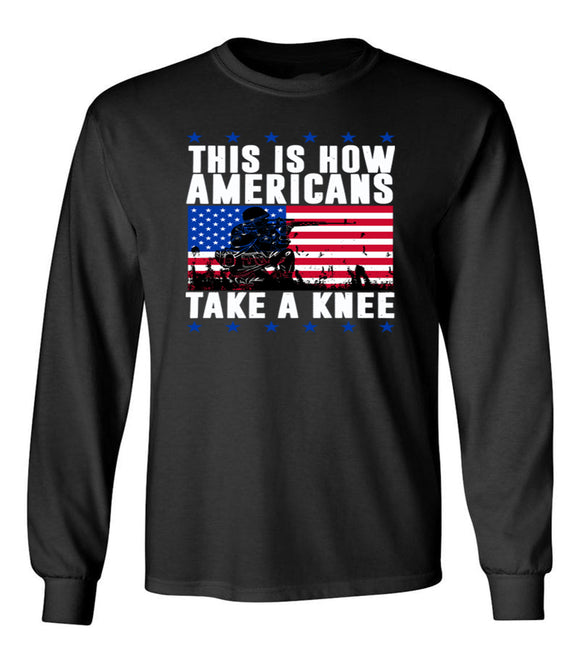 This is how Americans take a Knee Unisex Long Sleeve T Shirt