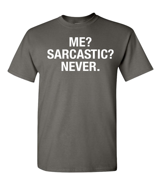 Me? Sarcastic? NEVER Funny T-Shirt - Unisex Shirt