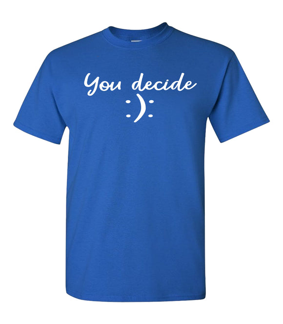 Happy Or Sad You Decide T-shirt - Unisex Shirt