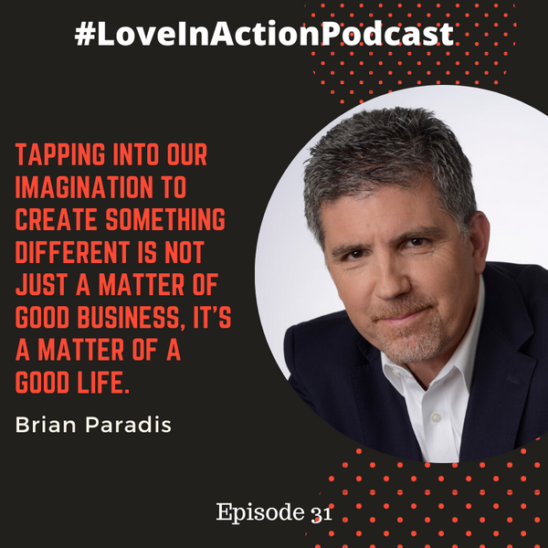 Love In Action Podcast, Ft. Brian Paradis