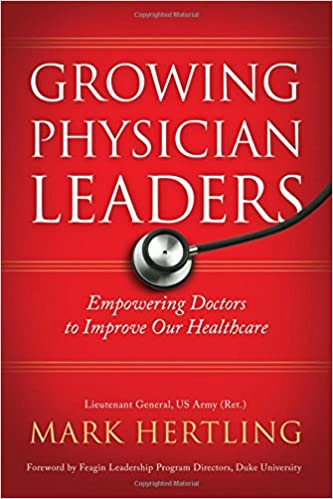 Growing Physician Leaders: Empowering Doctors to Improve Our Healthcare 1st Edition