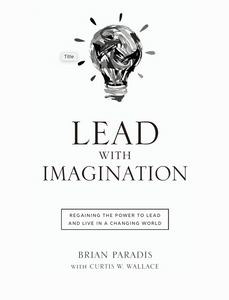 Lead With Imagination: Regaining the Power to Lead and Live in a Changing World (.ePub Download)