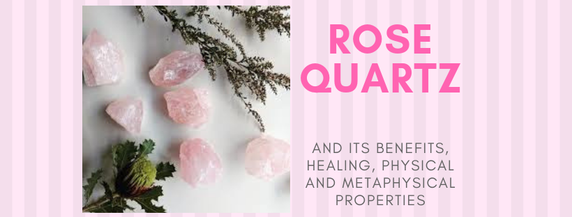 Rose Quartz and its benefits, healing, physical and metaphysical properties