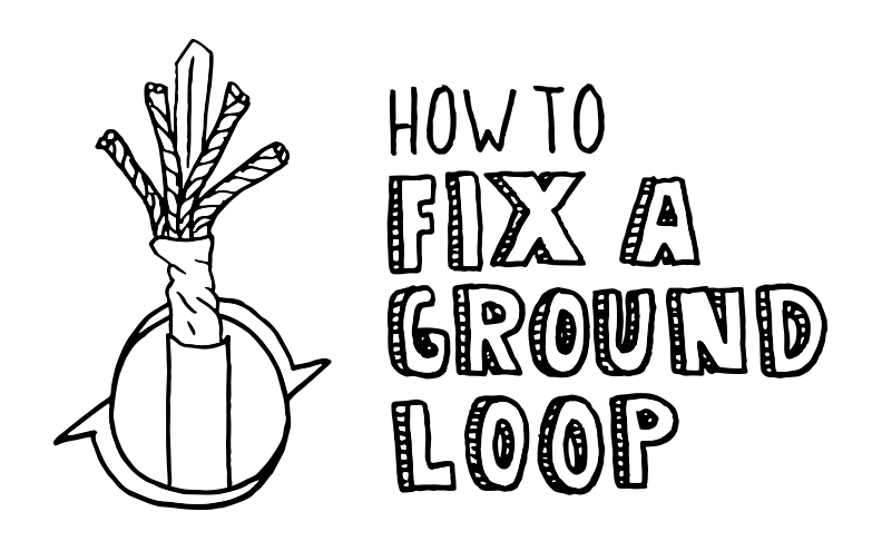 How to Fix a Ground Loop