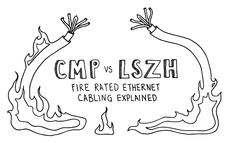 CMP vs LSZH: Fire Rated Ethernet Cabling Explained