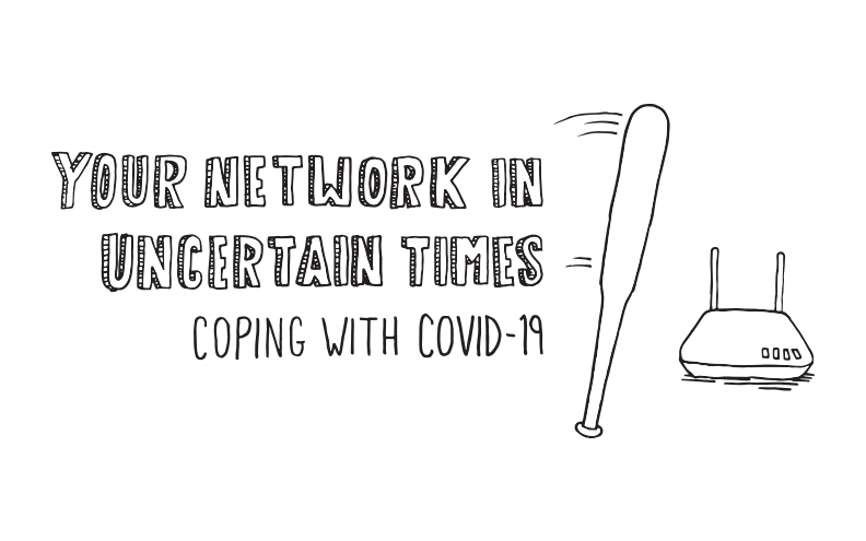Your Network in Uncertain Times: Coping With COVID-19