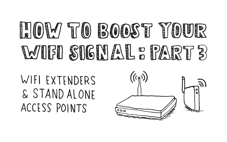 How to Boost Your WiFi Signal: WiFi Extenders and Stand Alone Access Points