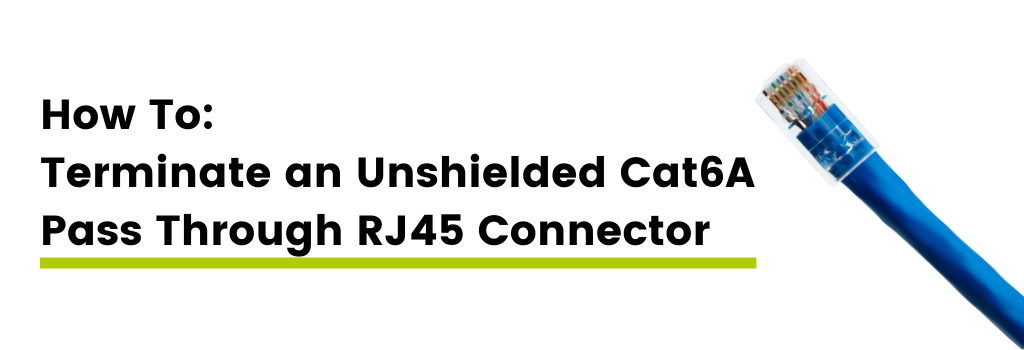 How to terminate an unshielded cat6a pass through rj45 connector