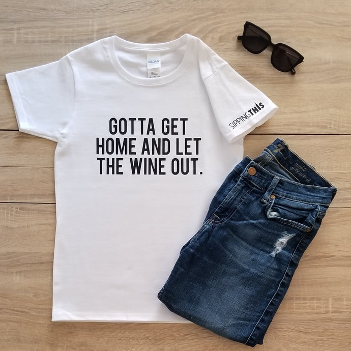 Funny Statement Tee - Gotta Get Home and Let the Wine Out
