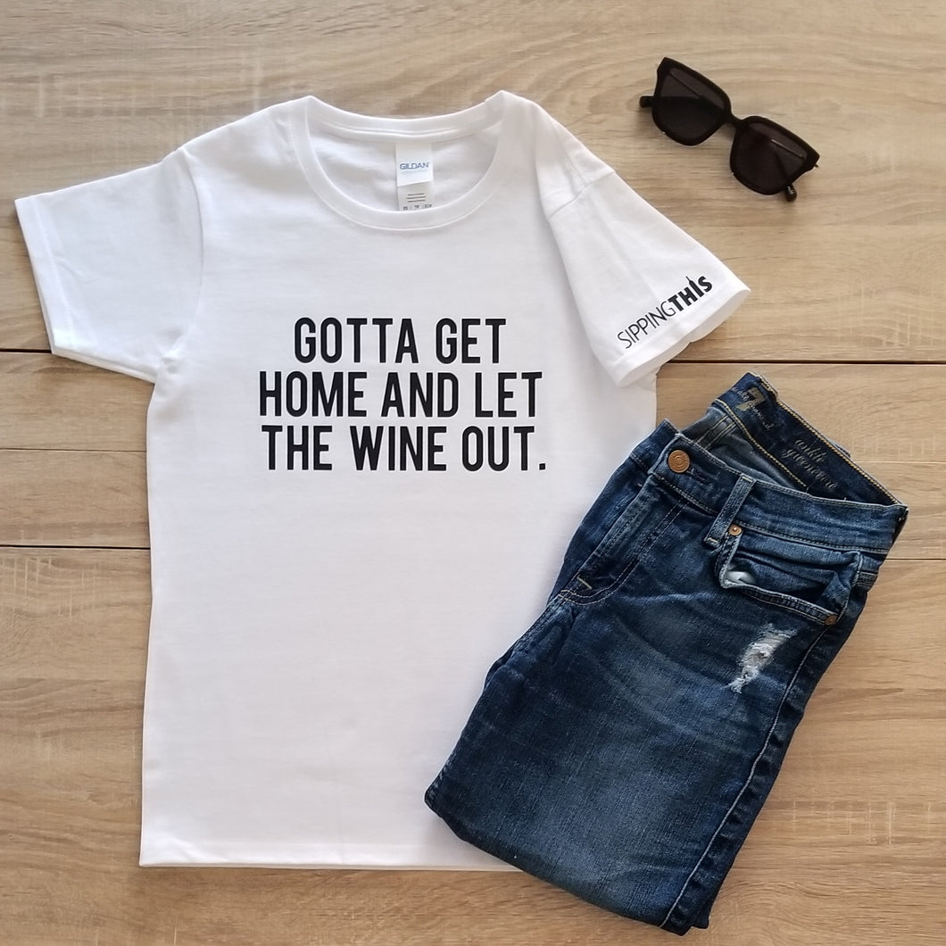 Funny Statement Tee - Gotta Get Home and Let the Wine Out (Women's)
