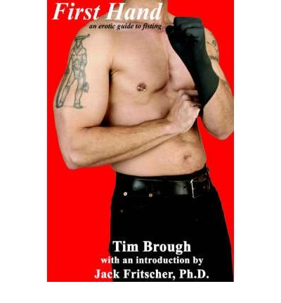First Hand: An Erotic Guide to Fisting by Tom Brough Author