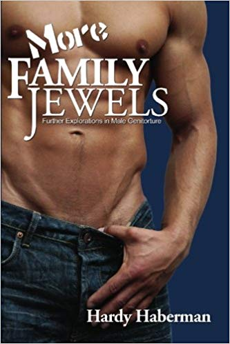 More Family Jewels Further Explorations in Male Genitorture by Hardy Haberman Author