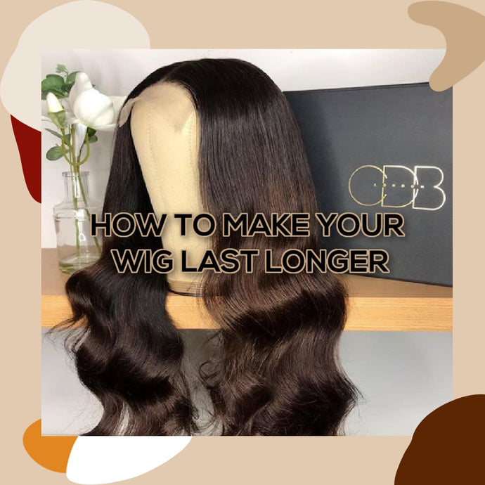 How to Make Your Wig Last Longer