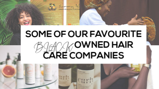 Some of Our Favourite Black Owned Hair Care Companies