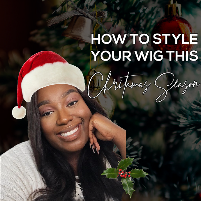 How to Style Your Wigs This Christmas Season