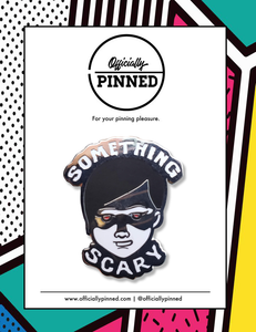 """Something Scary"" Pin by Snarled"