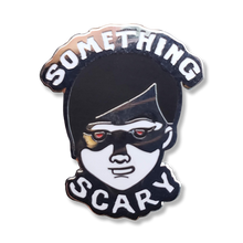 "Load image into Gallery viewer, ""Something Scary"" Pin by Snarled"