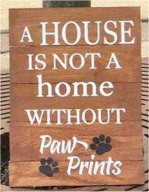 A House Is Not A Home Without Paw Prints #3414