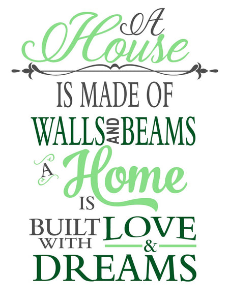 A House is made of walls and beams A Home is built on love and dreams K104