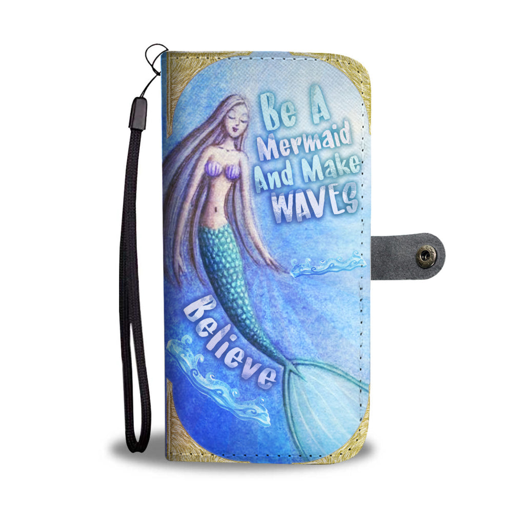 Be A Mermaid And Make Waves Phone Case