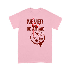 Never Not Be Afraid T-shirt, Funny Christmas T-shirt, Funny Christmas Gift Idea