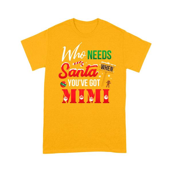 Who Needs Santa When You've Got Mimi Funny Christmas - Standard T-shirt  Tee Shirt Gift For Christmas