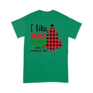 I Like Big Trees And I Cannot Lie Funny Christmas  Tee Shirt Gift For Christmas