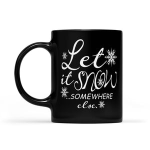 Let It Snow Somewhere Else Funny Christmas Gift  Black Mug Gift For Christmas