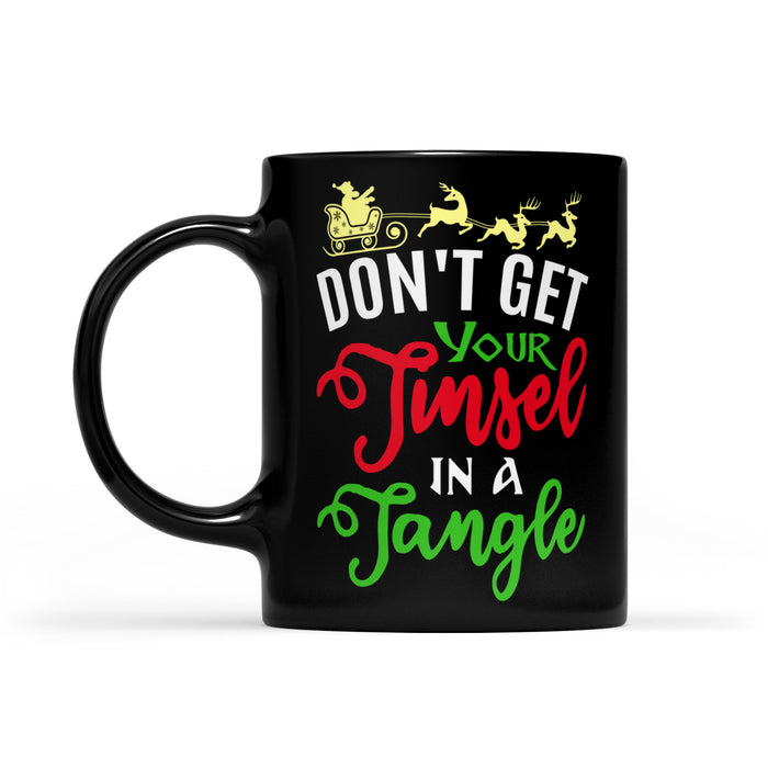 Don't Get Your Tinsel In A Tangle Funny Christmas  Black Mug Gift For Christmas