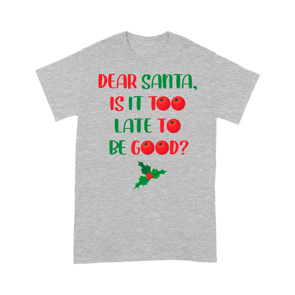 Funny Christmas Gift - Dear Santa Is It Too Late To Be Good Tee Shirt Gift For Christmas
