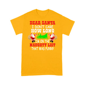 Dear Santa I Don't Care How Long I'm On The Naughty List Tee Shirt Gift For Christmas