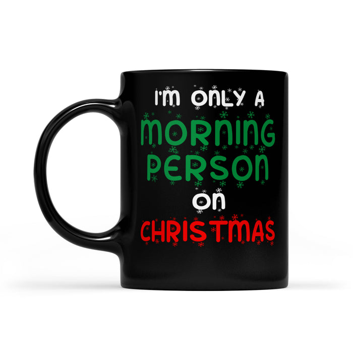 I'm Only A Morning Person On Christmas Funny  Black Mug Gift For Christmas