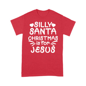 Silly Santa Christmas is For Jesus Sweet Gift. - Standard T-shirt  Tee Shirt Gift For Christmas