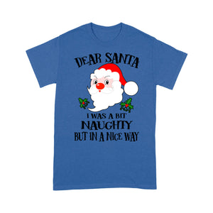 Dear Santa I Was A Bit Naughty But In A Nice Way Christmas Tee Shirt Gift For Christmas