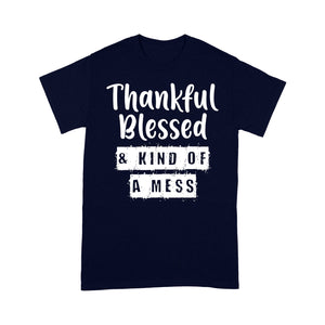 Thankful Blessed And Kind Of A Mess Funny Christmas - Standard T-shirt  Tee Shirt Gift For Christmas