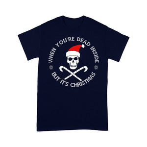When You're Dead Inside But It's Christmas Skull Funny Cool - Standard T-shirt  Tee Shirt Gift For Christmas