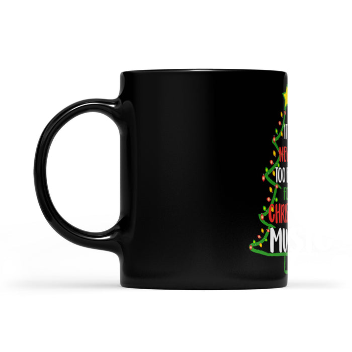 It's Never Too Early For Christmas Music Funny Christmas  Black Mug Gift For Christmas