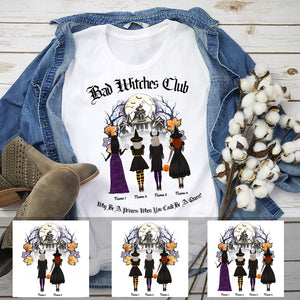 Bad Witches Club Why Be A Princess When You Could Be A Queen Personalized Sisters Standard T-shirt