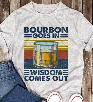 Bourbon Goes In Wisdom Comes Out Vintage T-Shirt