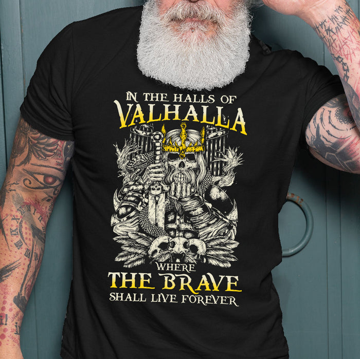 Funny Viking T-shirt - In The Halls Of Valhalla T-shirt, Where The Brave Shall Live Forever T-shirt, Family Gift Idea For Men