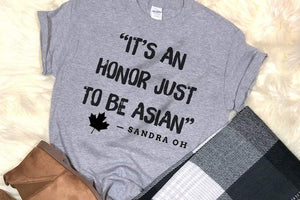 It's an honor just to be Asian - Sandra Oh, Best Gift Idea T-shirt