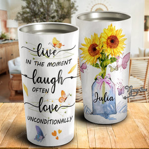 Sunflower Live In The Moment Laugh Often Love Unconditionally, Personalized Tumbler