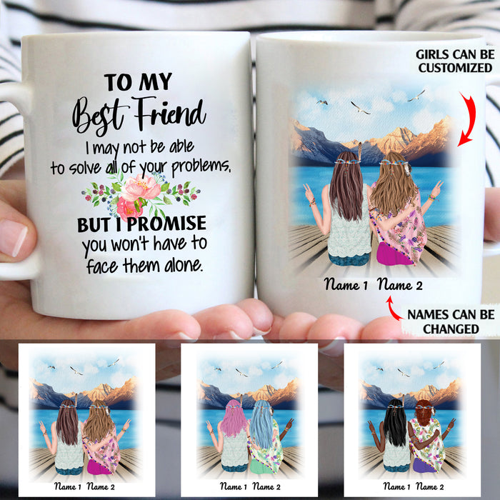 To My Best Friend I May Not Be Able To Solve All Of Your Problem Personalized Sisters 11oz White Mug