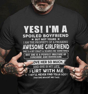 Yes i am a spoiled boyfriend but not yours i am the property of a feaking Tee T shirt