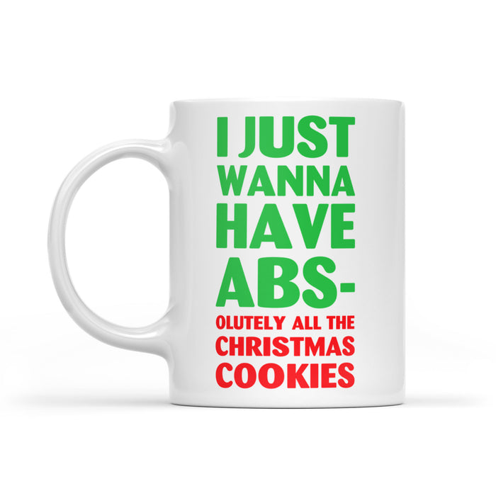 I Just Wanna Have Abs-olutely All The Christmas Cookies  White Mug Gift For Christmas